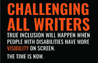 "Text graphic ""Challenging All Writers. True inclusion will happen when people with disability have more visibility on screen. The time is now"""